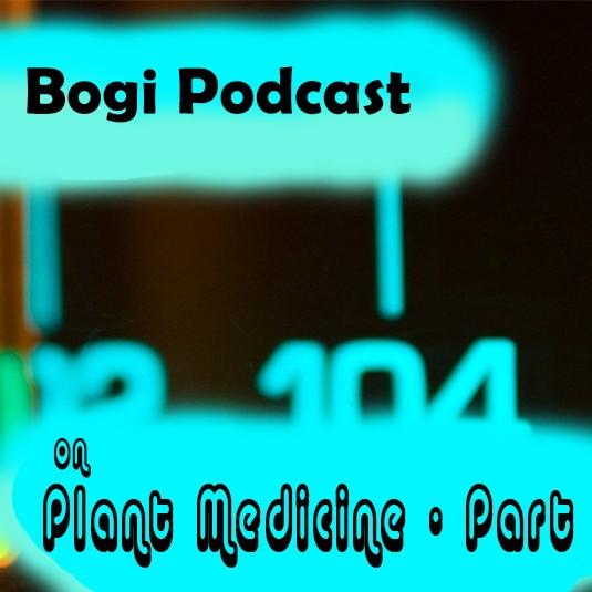 Bogi Podcast – Ep. 10 on Plant Medicine – Part 2